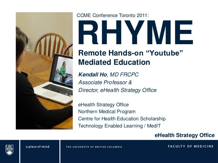 """CCME Conference Toronto 2011:RHYMERemote Hands-on """"Youtube""""Mediated EducationKendall Ho, MD FRCPCAssociate Professor &Dire..."""