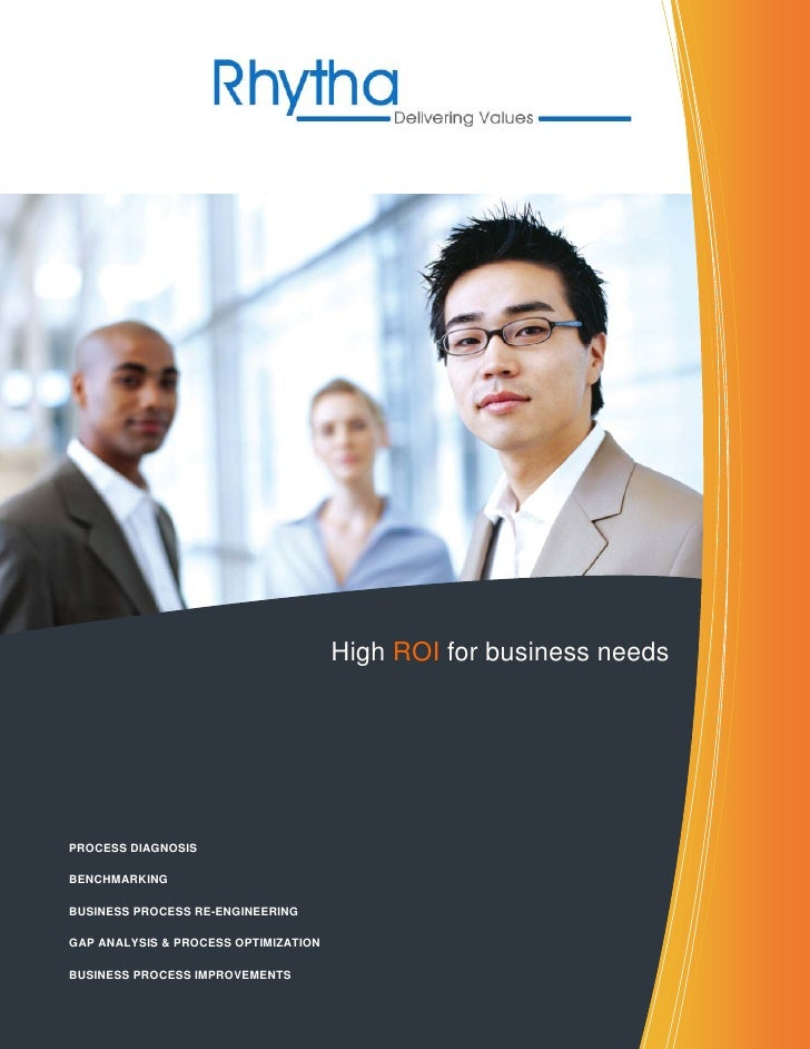 High ROI for business needs     PROCESS DIAGNOSIS  BENCHMARKING  BUSINESS PROCESS RE-ENGINEERING  GAP ANALYSIS & PROCESS O...