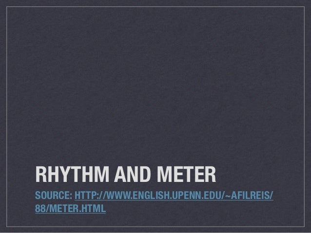 RHYTHM AND METER SOURCE: HTTP://WWW.ENGLISH.UPENN.EDU/~AFILREIS/ 88/METER.HTML