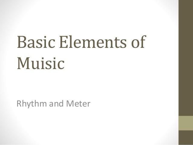 Basic Elements of Muisic Rhythm and Meter