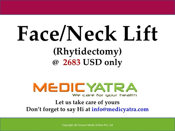 Face/Neck Lift         (Rhytidectomy)         @ 2683 USD only          Let us take care of yoursDon't forget to say Hi at ...
