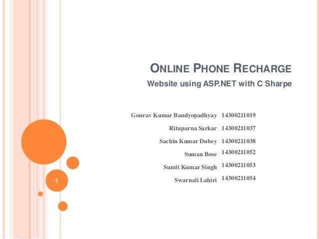 ONLINE PHONE RECHARGE  Website using ASP.NET with C Sharpe  Gourav Kumar Bandyopadhyay 14300211019  Rituparna Sarkar 14300...