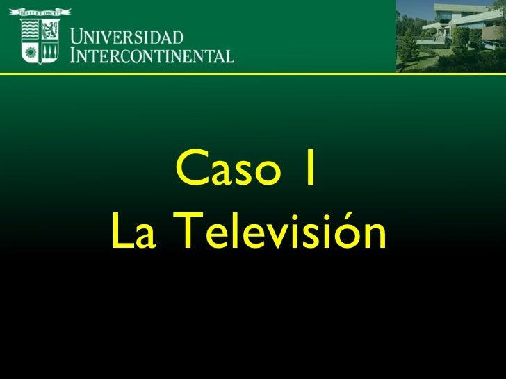 Caso 1 La Televisión
