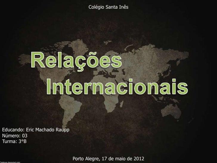 Colégio Santa InêsEducando: Eric Machado RauppNúmero: 03Turma: 3°B                               Porto Alegre, 17 de maio ...
