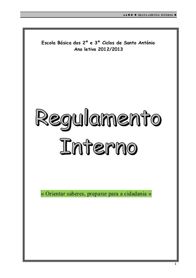        REGULAMENTO INTERNO   Escola Básica dos 2º e 3º Ciclos de Santo António              Ano letivo 2012/2013« Or...