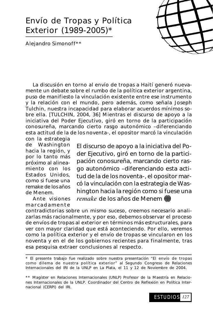 Envío de Tropas y Política Exterior (1989-2005)* Alejandro Simonoff**        La discusión en torno al envío de tropas a Ha...