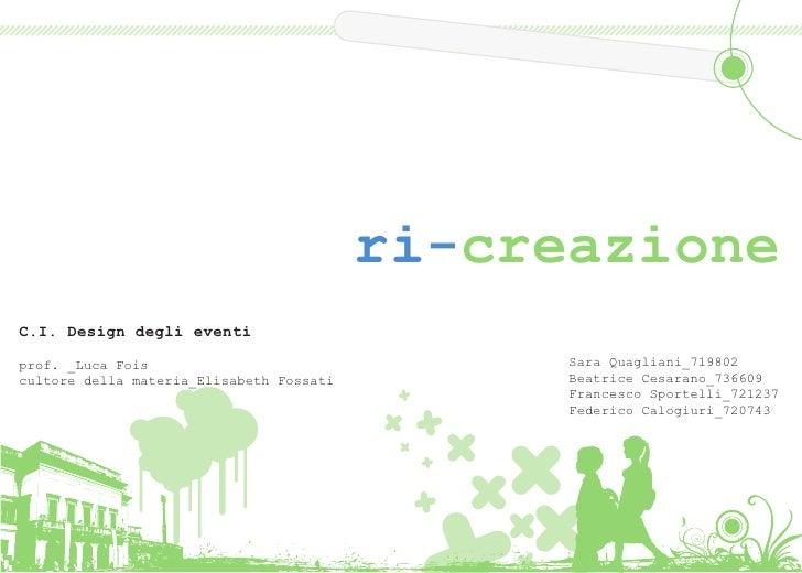 ri-creazione C.I. Design degli eventi  prof. _Luca Fois                                Sara Quagliani_719802 cultore della...