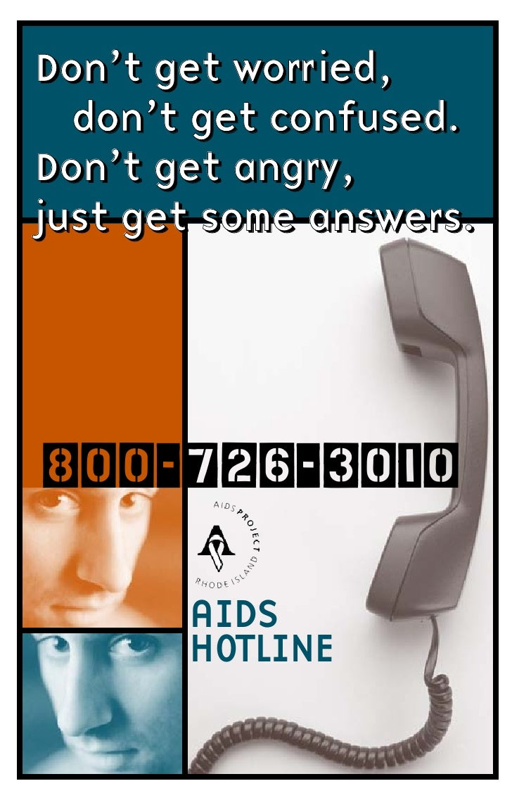 Don't get worried,   don't get confused. Don't get angry, just get some answers.     800-726-3010         AIDS        HOTL...