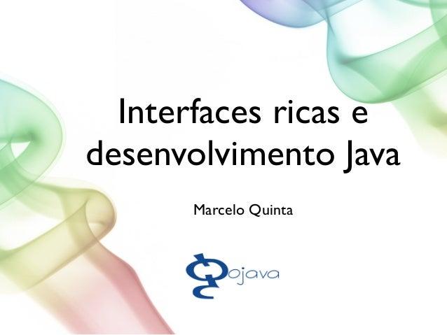 Interfaces ricas e desenvolvimento Java Marcelo Quinta
