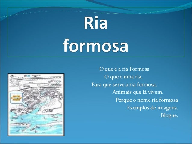 O que é a ria Formosa O que e uma ria. Para que serve a ria formosa. Animais que lá vivem. Porque o nome ria formosa Exemp...