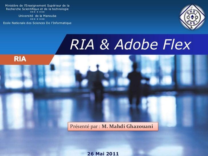 RIA & Adobe Flex<br />Ministère de l'Enseignement Supérieur de la<br />Recherche Scientifique et de la technologie<br />**...