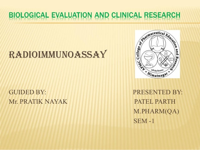 RADIOIMMUNOASSAYGUIDED BY:         PRESENTED BY:Mr. PRATIK NAYAK   PATEL PARTH                   M.PHARM(QA)              ...