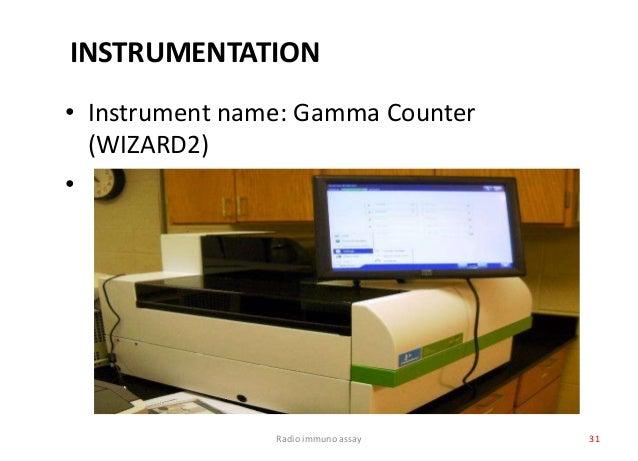 Radio immuno assay 31 INSTRUMENTATION • Instrument name: Gamma Counter (WIZARD2) •