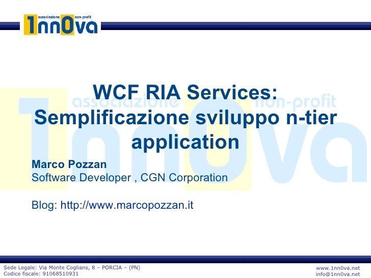 www.1nn0va.net [email_address] Sede Legale: Via Monte Coglians, 8 – PORCIA – (PN) Codice fiscale: 91068510931 WCF RIA Serv...