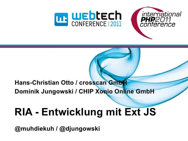 Hans-Christian Otto / crosscan GmbHDominik Jungowski / CHIP Xonio Online GmbHRIA - Entwicklung mit Ext JS@muhdiekuh / @dju...