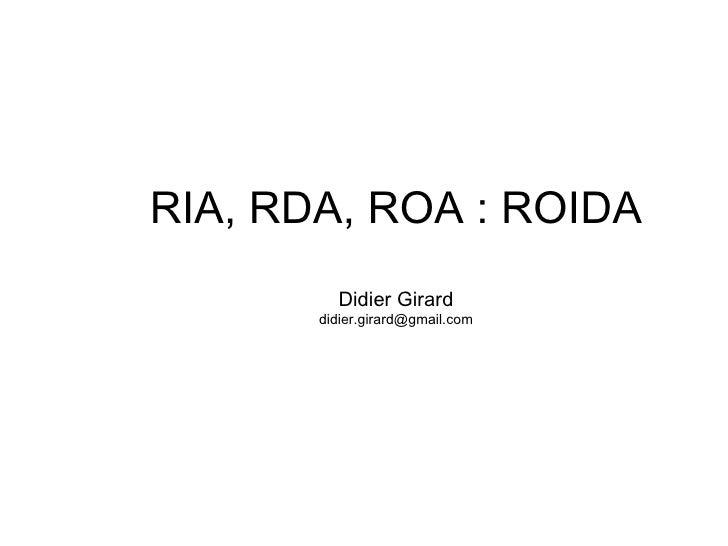 RIA, RDA, ROA : ROIDA Didier Girard [email_address]