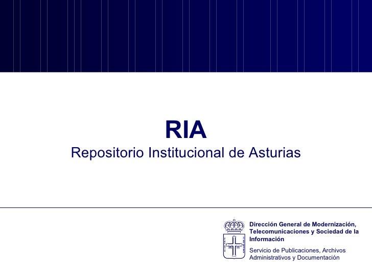RIA Repositorio Institucional de Asturias Dirección General de Modernización, Telecomunicaciones y Sociedad de la Informac...