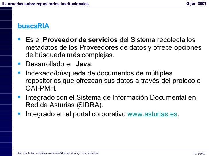 buscaRIA <ul><li>Es el  Proveedor de servicios  del Sistema recolecta los metadatos de los Proveedores de datos y ofrece o...