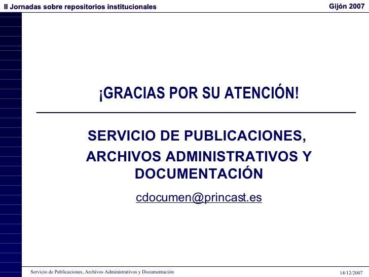 ¡GRACIAS POR SU ATENCIÓN! SERVICIO DE PUBLICACIONES,  ARCHIVOS ADMINISTRATIVOS Y DOCUMENTACIÓN [email_address]