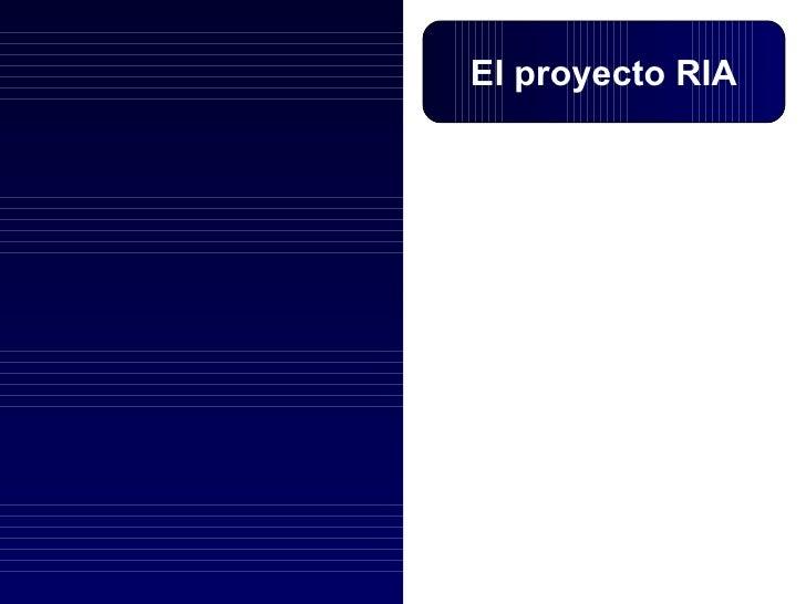 El proyecto RIA
