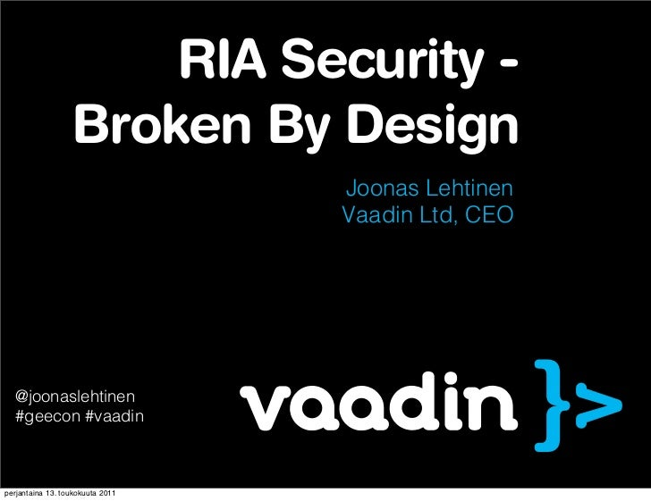 RIA Security -                  Broken By Design                                  Joonas Lehtinen                         ...