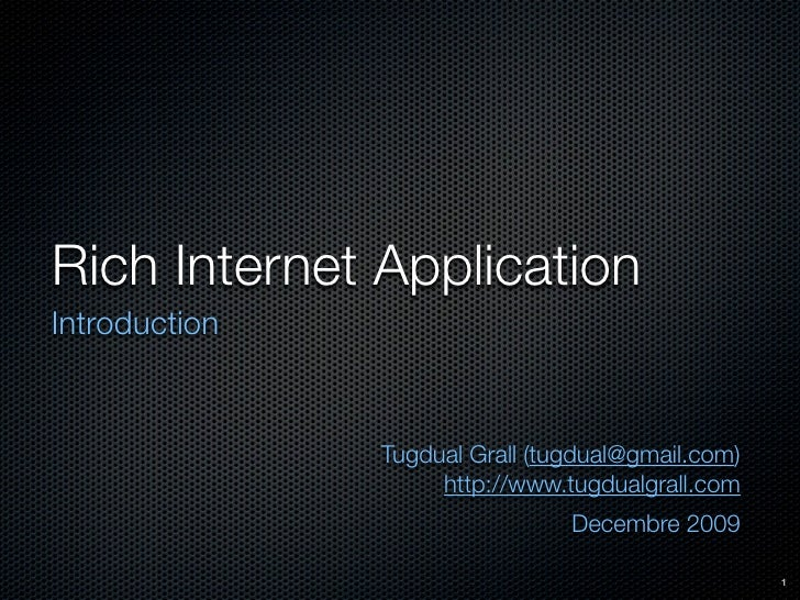 Rich Internet Application Introduction                  Tugdual Grall (tugdual@gmail.com)                     http://www.t...