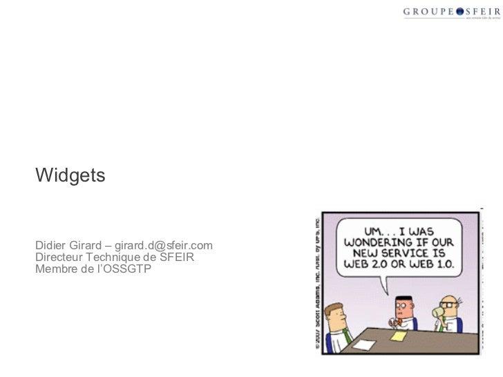 Widgets Didier Girard – girard.d@sfeir.com Directeur Technique de SFEIR Membre de l'OSSGTP