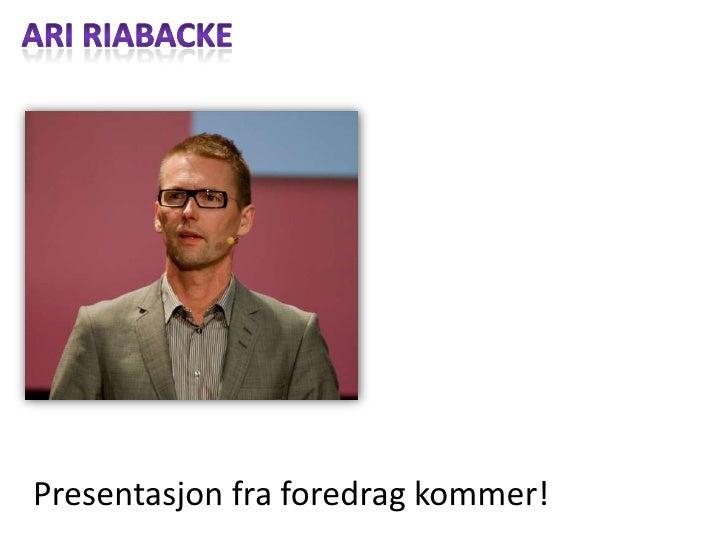 Ari riabacke<br />Presentasjonfraforedragkommer!<br />
