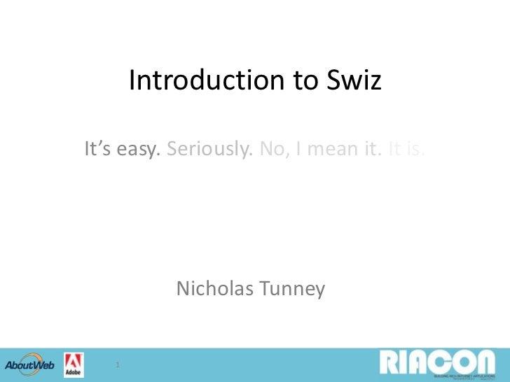 Introduction to Swiz<br />It's easy. Seriously.No, I mean it. It is.<br />1<br />Nicholas Tunney<br />