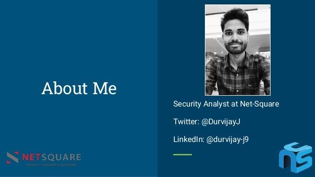 Security Analyst at Net-Square Twitter: @DurvijayJ LinkedIn: @durvijay-j9 About Me