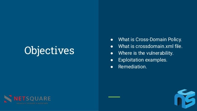Objectives ● What is Cross-Domain Policy. ● What is crossdomain.xml file. ● Where is the vulnerability. ● Exploitation exam...