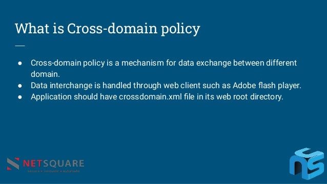 What is Cross-domain policy ● Cross-domain policy is a mechanism for data exchange between different domain. ● Data interc...