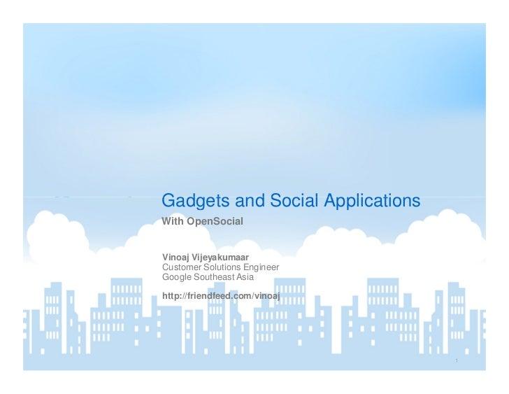 Gadgets and Social Applications With OpenSocial   Vinoaj Vijeyakumaar Customer Solutions Engineer Google Southeast Asia  h...