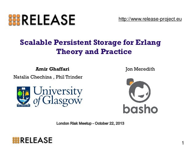Scalable Persistent Storage for Erlang Theory and Practice  Amir Ghaffari Jon Meredith  Natalia Chechina , Phil Trinder  L...
