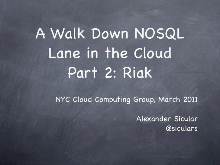 A Walk Down NOSQL  Lane in the Cloud    Part 2: Riak  NYC Cloud Computing Group, March 2011                       Alexande...