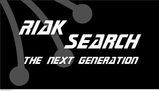 Riak Search the next generation Tuesday, September 17, 13