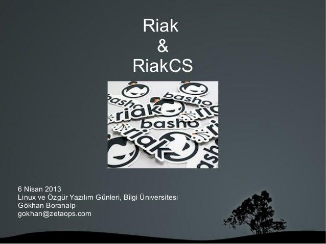 Riak & RiakCS 6 Nisan 2013 Linux ve Özgür Yazılım Günleri, Bilgi Üniversitesi Gökhan Boranalp gokhan@zetaops.com