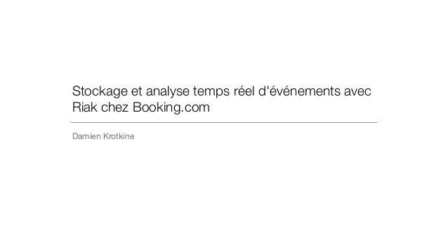 Stockage et analyse temps réel d'événements avec Riak chez Booking.com Damien Krotkine
