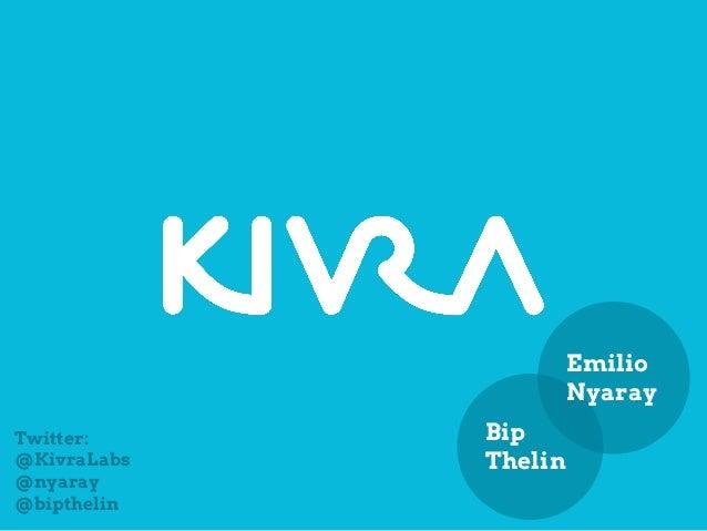Emilio                      NyarayTwitter:     Bip@KivraLabs   Thelin@nyaray@bipthelin