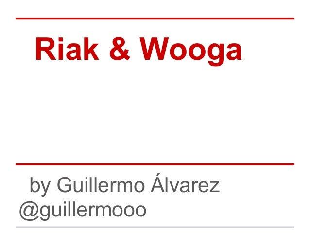 Riak & Wooga by Guillermo Álvarez @guillermooo