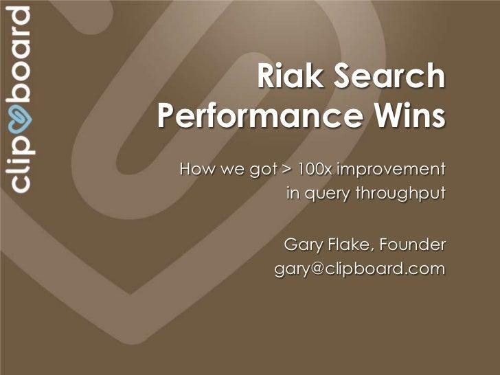 Riak SearchPerformance Wins How we got > 100x improvement            in query throughput            Gary Flake, Founder   ...