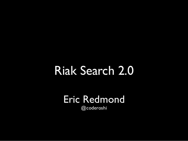 Riak Search 2.0  Eric Redmond  @coderoshi