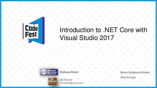 Introduction to .NET Core with Visual Studio 2017 Raffaele Rialdi Senior Software Architect Vevy Europe @raffaeler raffael...