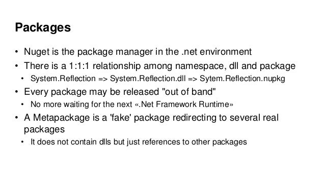 Packages • Nuget is the package manager in the .net environment • There is a 1:1:1 relationship among namespace, dll and p...