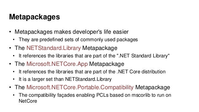 Metapackages • Metapackages makes developer's life easier • They are predefined sets of commonly used packages • The NETSt...