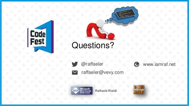 @raffaeler Questions? www.iamraf.net raffaeler@vevy.com Raffaele Rialdi