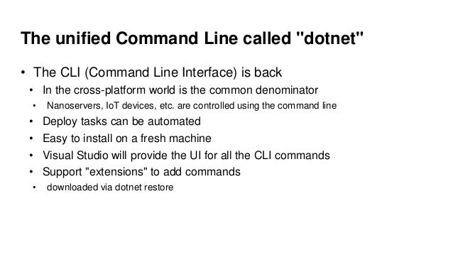 """The unified Command Line called """"dotnet"""" • The CLI (Command Line Interface) is back • In the cross-platform world is the c..."""