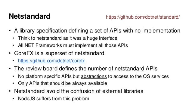 Netstandard • A library specification defining a set of APIs with no implementation • Think to netstandard as it was a hug...