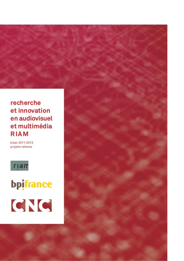 Rechercheetinnovationenaudiovisueletmultimédia–RIAM recherche et innovation en audiovisuel et multimédia RIAM bilan 2011-2...