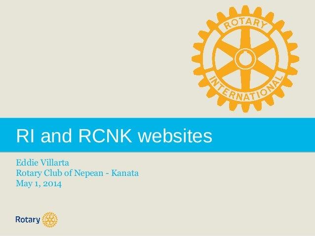 RI and RCNK websites Eddie Villarta Rotary Club of Nepean - Kanata May 1, 2014